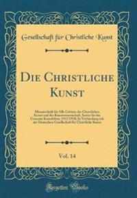 Die Christliche Kunst, Vol. 14