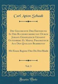 Die Geschichte Der Erfindung in Der Buchdruckerkunst Durch Johann Gensfleisch Genannt Gutenberg Zu Mainz, Pragmatisch Aus Den Quellen Bearbeitet, Vol. 3