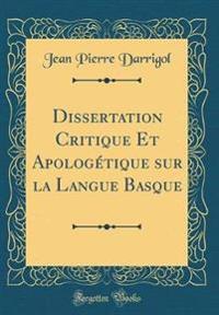 Dissertation Critique Et Apolog�tique Sur La Langue Basque (Classic Reprint)