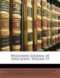 Wisconsin Journal of Education, Volume 19