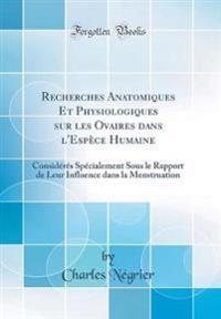 Recherches Anatomiques Et Physiologiques Sur Les Ovaires Dans L'Espece Humaine