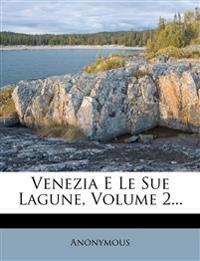 Venezia E Le Sue Lagune, Volume 2...