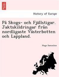 Pa° Skogs- Och Fja¨llstigar. Jaktskildringar Fra°n Nordligaste Va¨sterbotten Och Lappland.