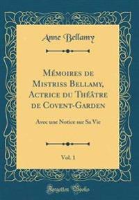 Memoires de Mistriss Bellamy, Actrice Du Theatre de Covent-Garden, Vol. 1