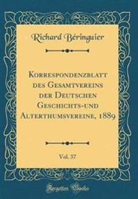 Korrespondenzblatt Des Gesamtvereins Der Deutschen Geschichts-Und Alterthumsvereine, 1889, Vol. 37 (Classic Reprint)