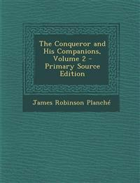 The Conqueror and His Companions, Volume 2 - Primary Source Edition