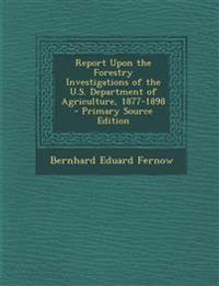 Report Upon the Forestry Investigations of the U.S. Department of Agriculture, 1877-1898