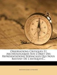Observations Critiques Et Archeologiques Sur L'Objet Des Representations Zodiacales Qui Nous Restent de L'Antiquite...