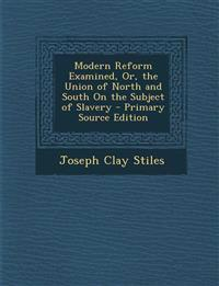 Modern Reform Examined, Or, the Union of North and South on the Subject of Slavery