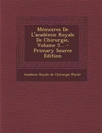 Mémoires De L'académie Royale De Chirurgie, Volume 5... - Primary Source Edition