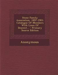 Stone Family Association, 1897-1901: Catalogue Of Members With Lines Of Descent... - Primary Source Edition