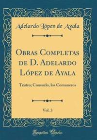 Obras Completas de D. Adelardo Lopez de Ayala, Vol. 3