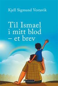 Til Ismael i mitt blod - Kjell Sigmund Vestavik | Ridgeroadrun.org