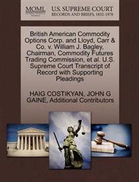British American Commodity Options Corp. and Lloyd, Carr & Co. V. William J. Bagley, Chairman, Commodity Futures Trading Commission, et al. U.S. Supreme Court Transcript of Record with Supporting Pleadings
