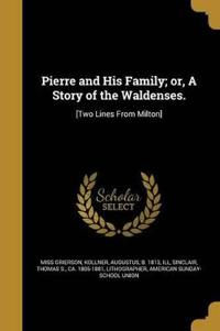 Pierre and His Family; Or, a Story of the Waldenses.: [Two Lines from Milton]