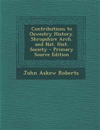 Contributions to Oswestry History. Shropshire Arch. and Nat. Hist. Society - Primary Source Edition
