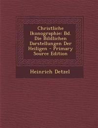 Christliche Ikonographie: Bd. Die Bildlichen Darstellungen Der Heiligen - Primary Source Edition