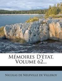Mémoires D'état, Volume 62...