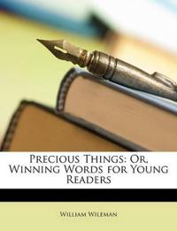 Precious Things: Or, Winning Words for Young Readers
