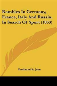 Rambles in Germany, France, Italy and Russia, in Search of Sport