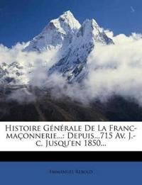 Histoire Générale De La Franc-maçonnerie...: Depuis...715 Av. J.-c. Jusqu'en 1850...