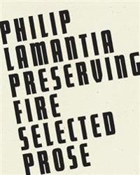 Preserving Fire: Selected Prose