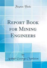 Report Book for Mining Engineers (Classic Reprint)