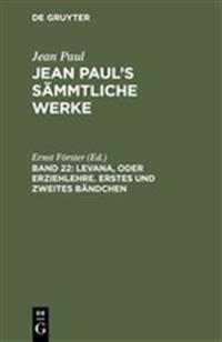 Jean Paul's S mmtliche Werke, Band 22, Levana, Oder Erziehlehre. Erstes Und Zweites B ndchen