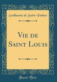 Vie de Saint Louis (Classic Reprint)