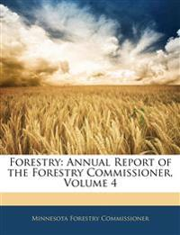 Forestry: Annual Report of the Forestry Commissioner, Volume 4