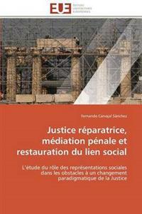 Justice R�paratrice, M�diation P�nale Et Restauration Du Lien Social