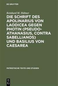 Die Schrift Des Apolinarius Von Laodicea Gegen Photin (Pseudo-Athanasius, Contra Sabellianos) Und Basilius Von Caesarea