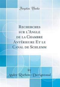 Recherches Sur L'Angle de la Chambre Anterieure Et Le Canal de Schlemm (Classic Reprint)