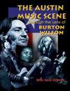 Austin Music Scene: Through the Lens of Burton Wilson / Burton Wilson, with Jack Ortman