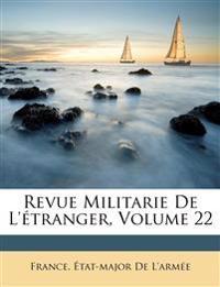 Revue Militarie De L'étranger, Volume 22