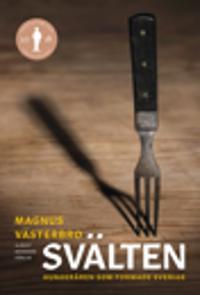 Svälten : hungeråren som formade Sverige