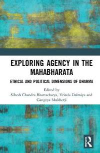 Exploring Agency in the Mahabharata: Ethical and Political Dimensions of Dharma
