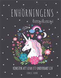Enhörningens livsfilosofi : konsten att leva ett underbart liv
