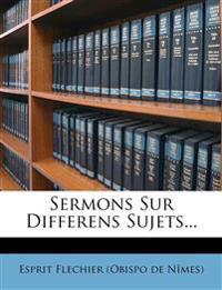 Sermons Sur Differens Sujets...