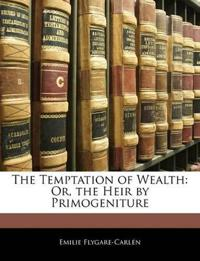 The Temptation of Wealth: Or, the Heir by Primogeniture