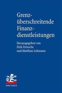Grenzuberschreitende Finanzdienstleistungen: Das Internationale Finanzmarkt-, Privat- Und Zivilprozessrecht Deutschlands, Osterreichs, Der Schweiz Und