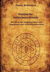 Politische Geheimverb Nde - Freimaurer, Illuminaten, Rosenkreuzer U.A.