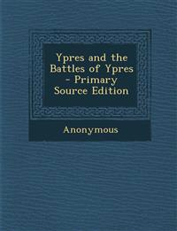 Ypres and the Battles of Ypres - Primary Source Edition