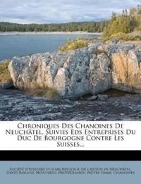 Chroniques Des Chanoines De Neuchätel, Suivies Eds Entreprises Du Duc De Bourgogne Contre Les Suisses...