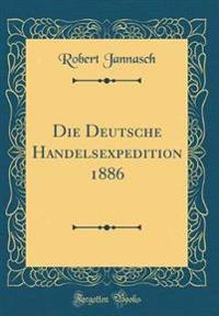 Die Deutsche Handelsexpedition 1886 (Classic Reprint)
