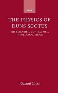 The Physics of Duns Scotus: The Scientific Context of a Theological Vision