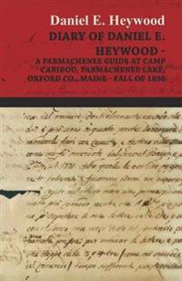 Diary Of Daniel E. Heywood - A Parmachenee Guide At Camp Caribou, Parmachenee Lake, Oxford Co., Maine - Fall Of 1890