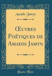 Oeuvres Po�tiques de Amadis Jamyn (Classic Reprint)