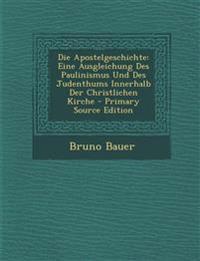 Die Apostelgeschichte: Eine Ausgleichung Des Paulinismus Und Des Judenthums Innerhalb Der Christlichen Kirche