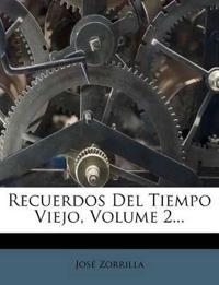 Recuerdos del Tiempo Viejo, Volume 2...
